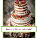 Un style de gâteaux populaire; le naked cake. Comment faire ce style de gâteaux?